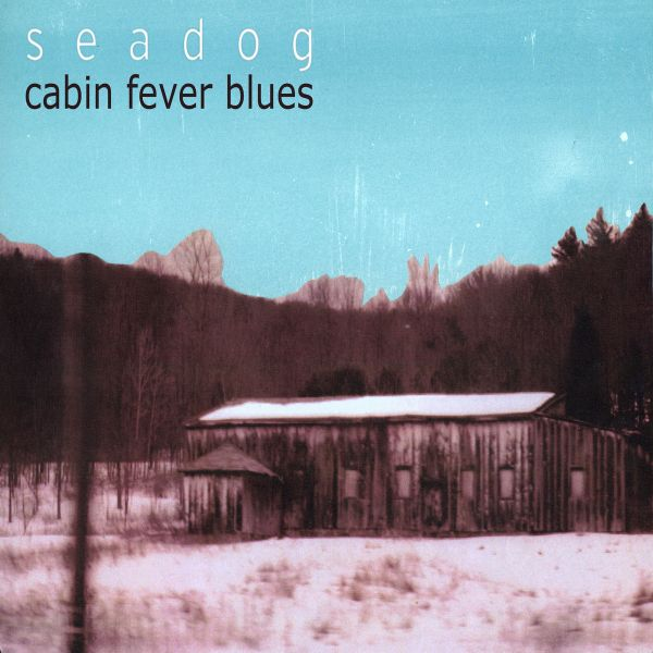 Seadog album cover called Cabin Fever Blues, in sepia and blue, showing a wooden cabin in a snowy mountain setting with a clear blue sky.